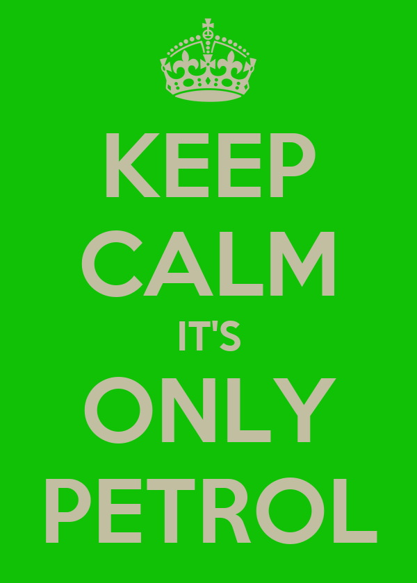 KEEP CALM IT'S ONLY PETROL