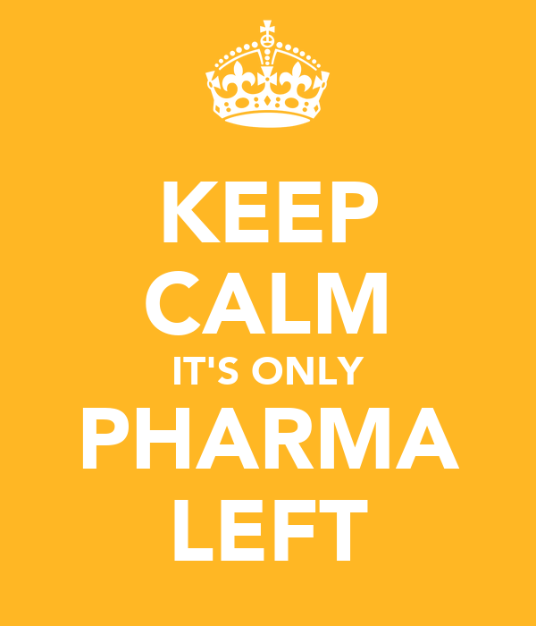 KEEP CALM IT'S ONLY PHARMA LEFT