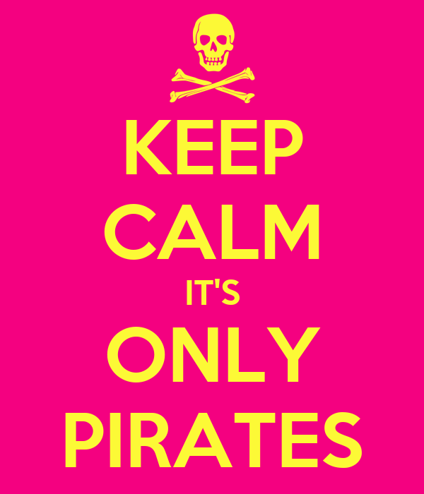 KEEP CALM IT'S ONLY PIRATES