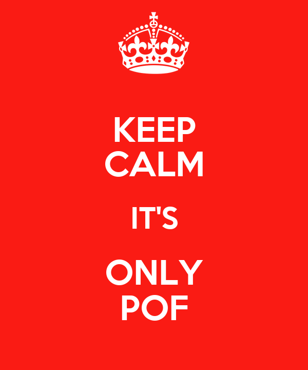 KEEP CALM IT'S ONLY POF