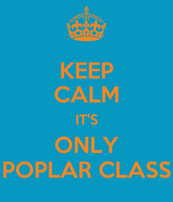 KEEP CALM IT'S ONLY POPLAR CLASS