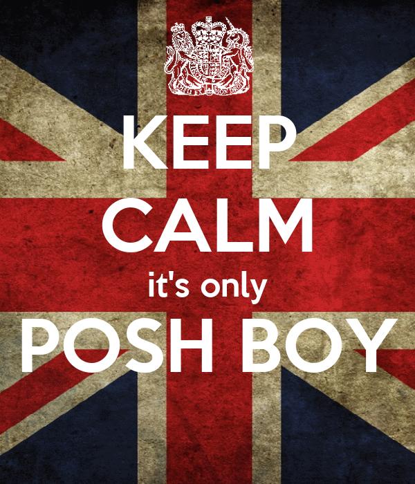 KEEP CALM it's only POSH BOY