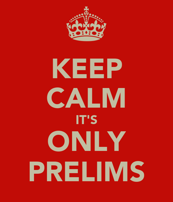 KEEP CALM IT'S ONLY PRELIMS