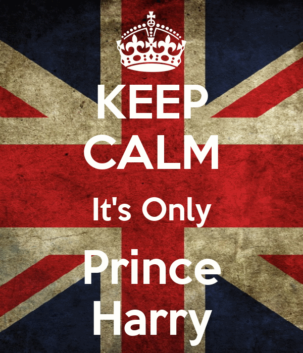 KEEP CALM It's Only Prince Harry