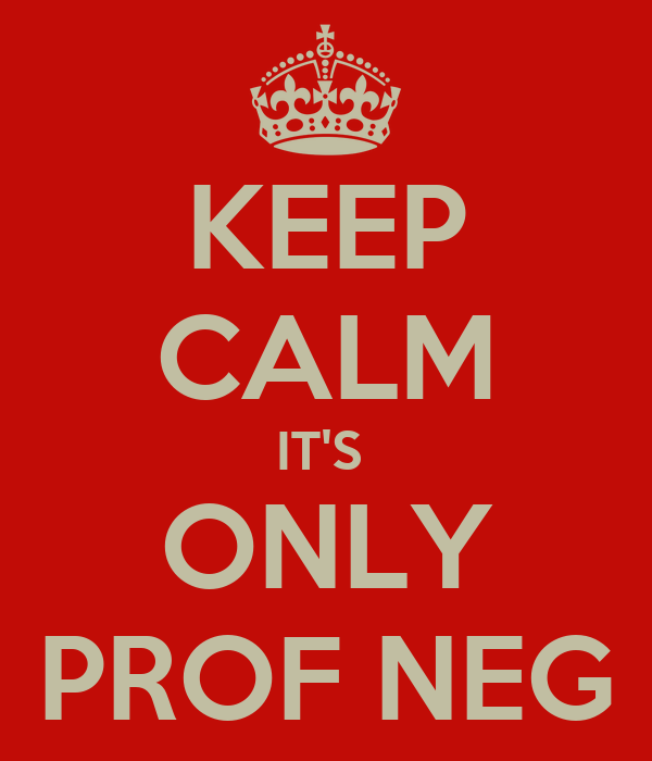 KEEP CALM IT'S  ONLY PROF NEG