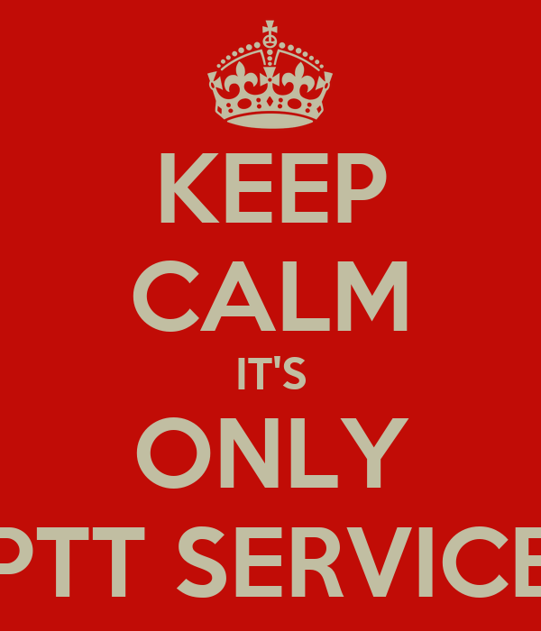 KEEP CALM IT'S ONLY PTT SERVICE