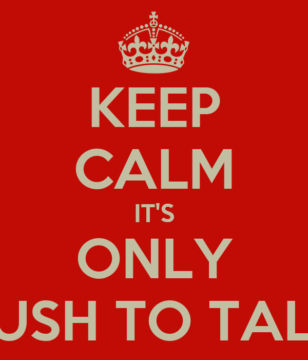 KEEP CALM IT'S ONLY PUSH TO TALK