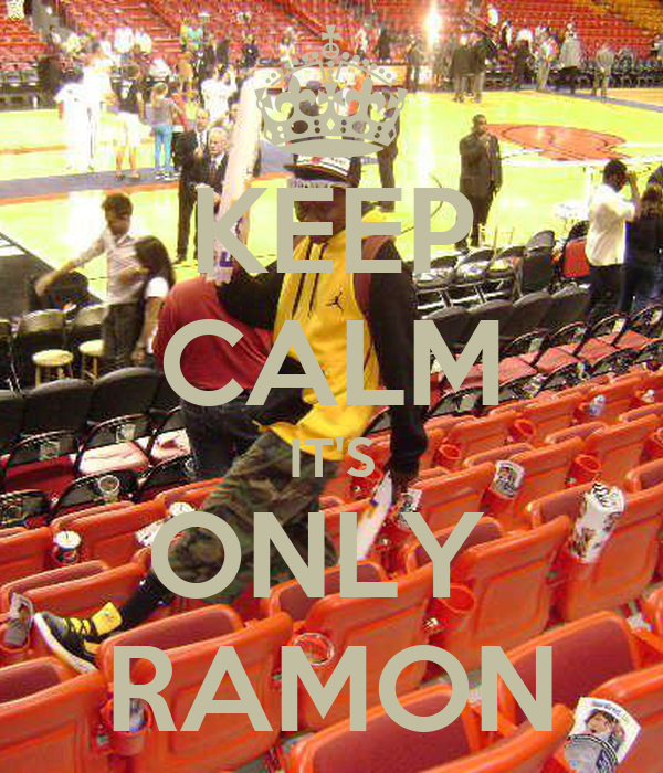 KEEP CALM IT'S ONLY  RAMON