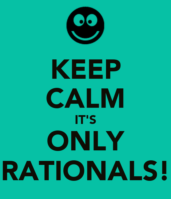 KEEP CALM IT'S ONLY RATIONALS!