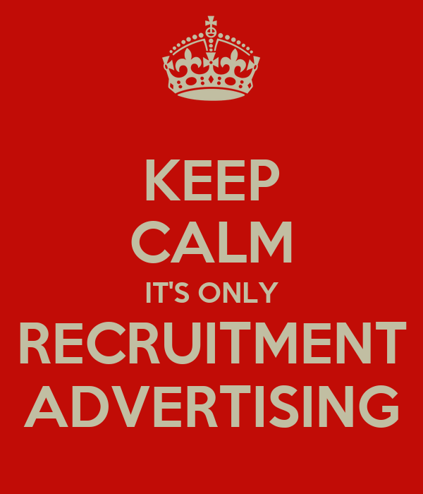 KEEP CALM IT'S ONLY RECRUITMENT ADVERTISING