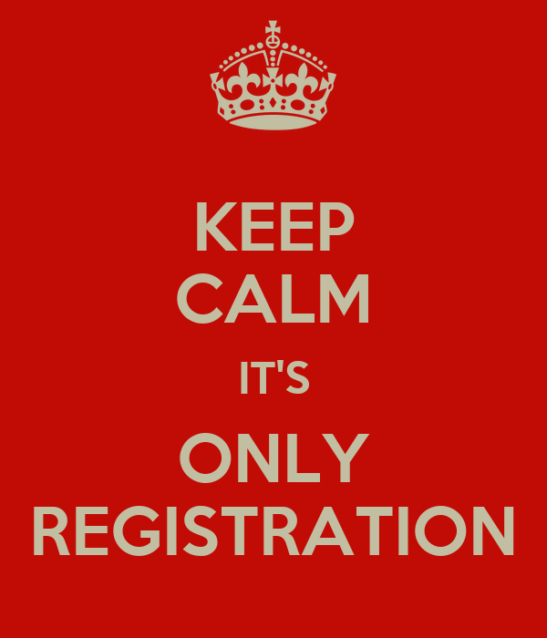 KEEP CALM IT'S ONLY REGISTRATION