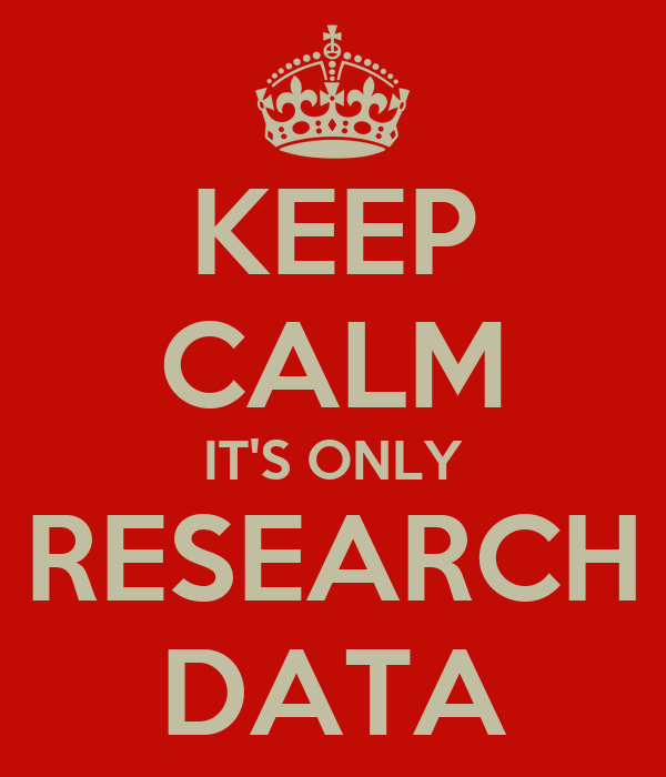 KEEP CALM IT'S ONLY RESEARCH DATA
