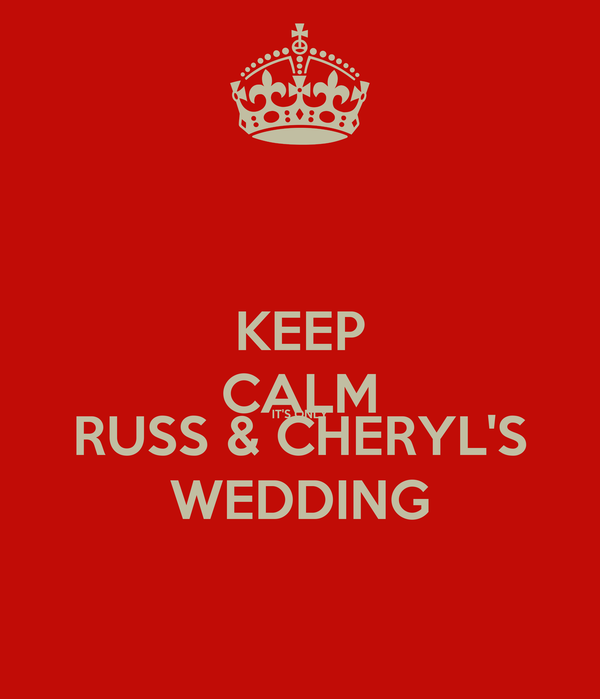 KEEP CALM IT'S ONLY RUSS & CHERYL'S WEDDING