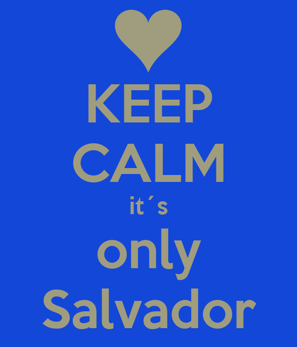 KEEP CALM it´s only Salvador