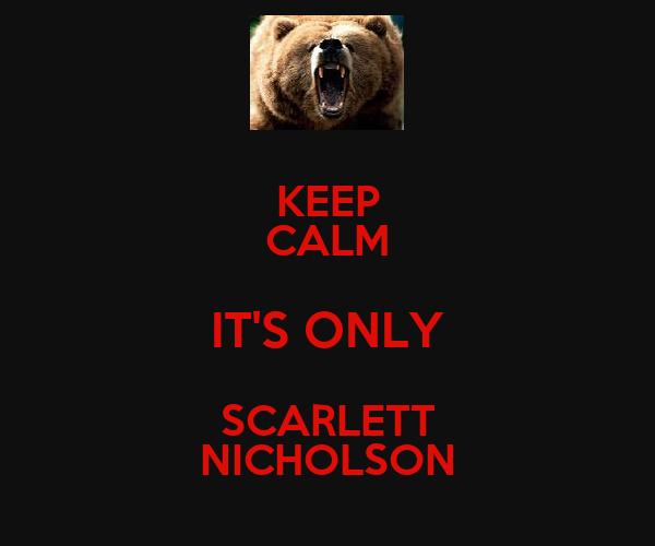 KEEP CALM IT'S ONLY SCARLETT NICHOLSON