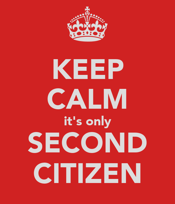 KEEP CALM it's only SECOND CITIZEN
