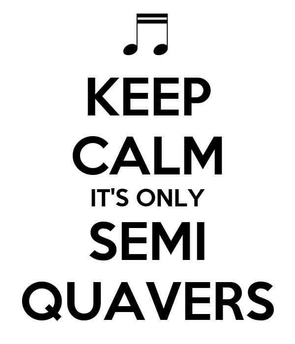 KEEP CALM IT'S ONLY SEMI QUAVERS