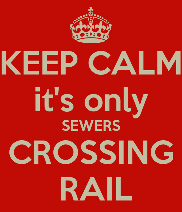 KEEP CALM it's only SEWERS CROSSING  RAIL
