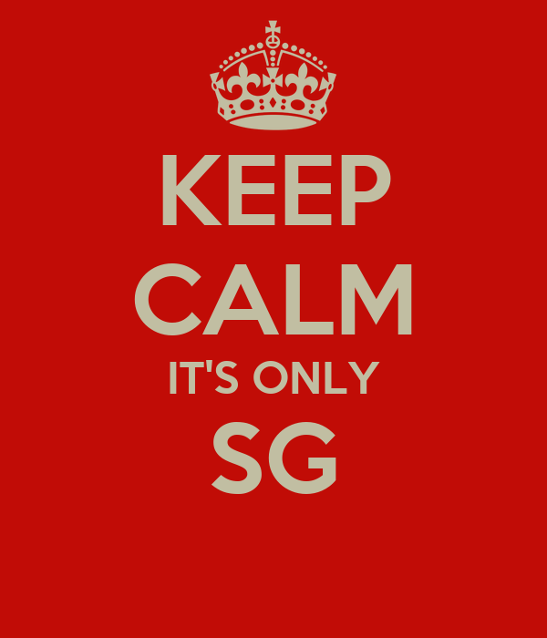 KEEP CALM IT'S ONLY SG
