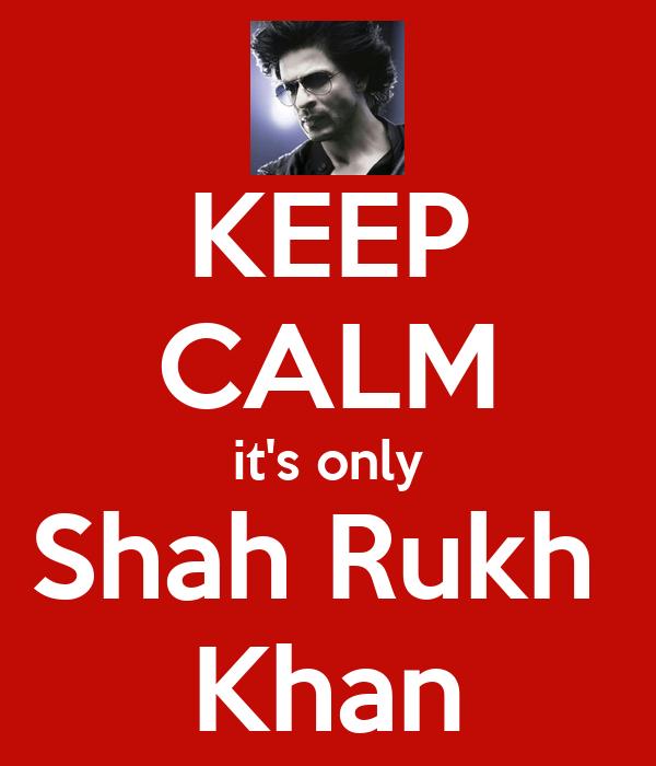 KEEP CALM it's only Shah Rukh  Khan