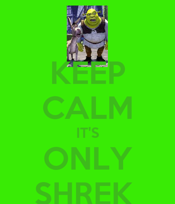 KEEP CALM IT'S ONLY SHREK