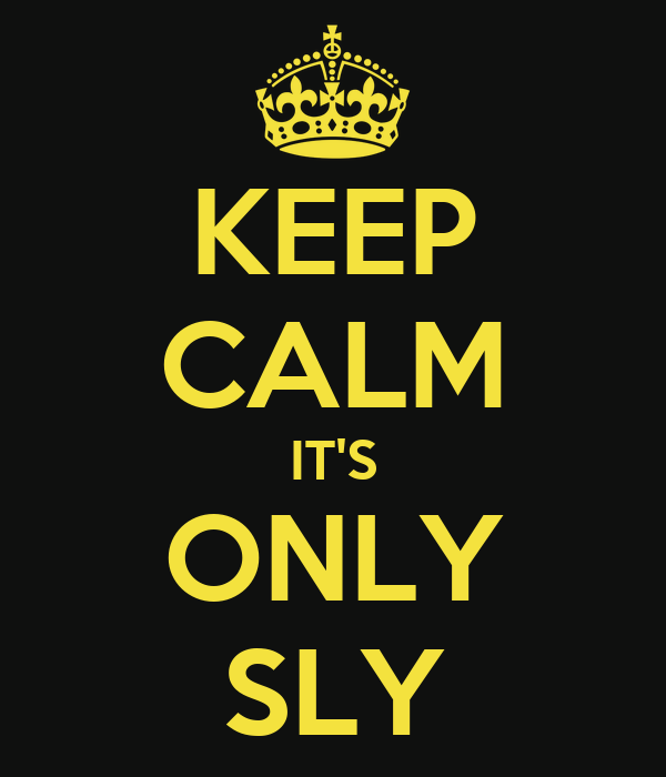 KEEP CALM IT'S ONLY SLY
