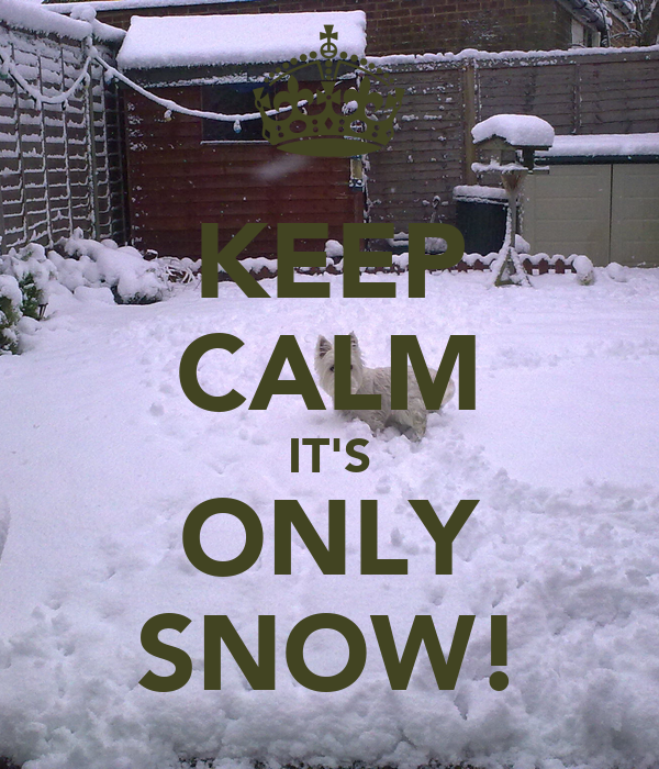 KEEP CALM IT'S ONLY SNOW!