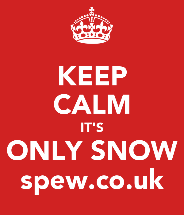 KEEP CALM IT'S ONLY SNOW spew.co.uk