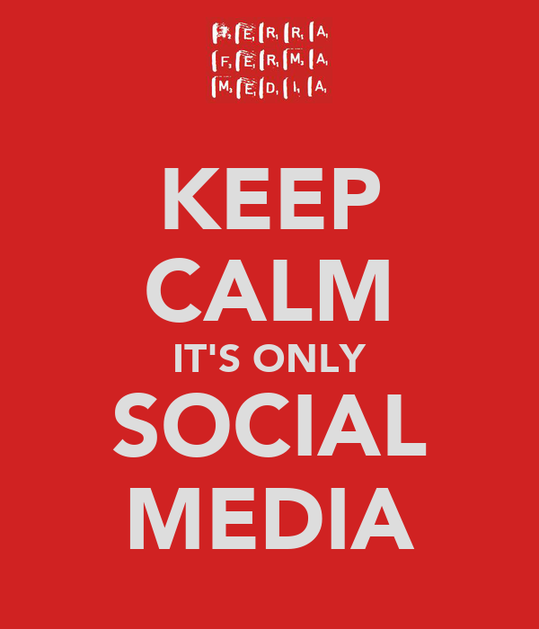 KEEP CALM IT'S ONLY SOCIAL MEDIA