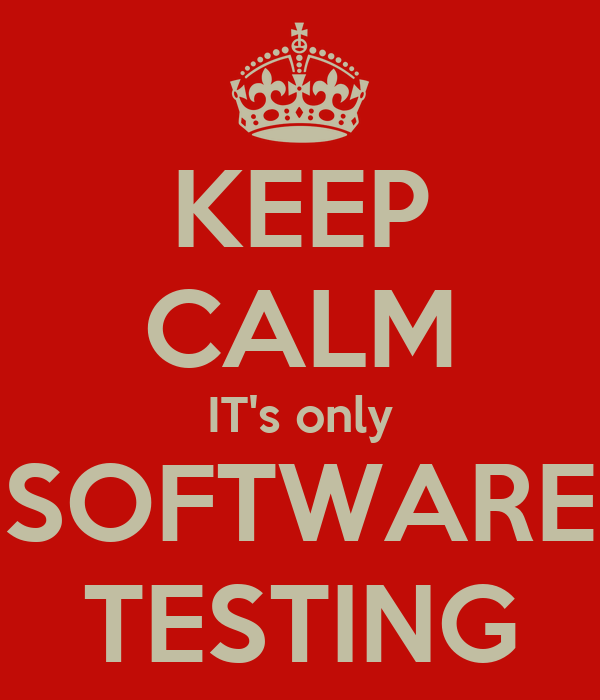 KEEP CALM IT's only SOFTWARE TESTING