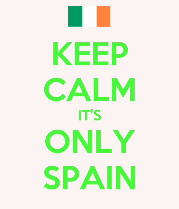 KEEP CALM IT'S ONLY SPAIN