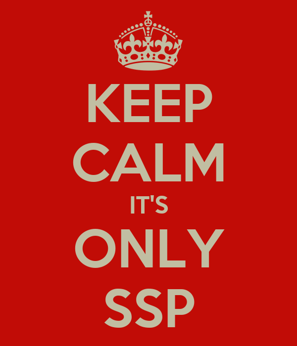 KEEP CALM IT'S ONLY SSP