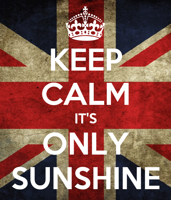 KEEP CALM IT'S ONLY SUNSHINE