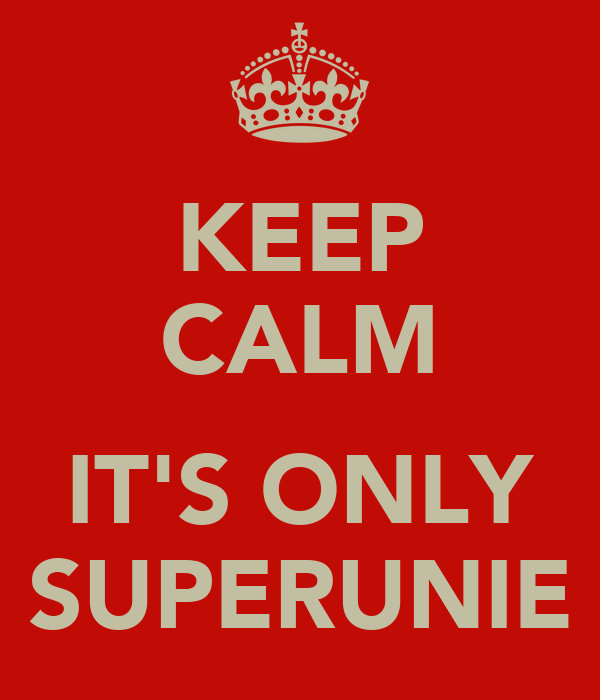 KEEP CALM  IT'S ONLY SUPERUNIE
