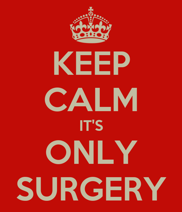 KEEP CALM IT'S ONLY SURGERY