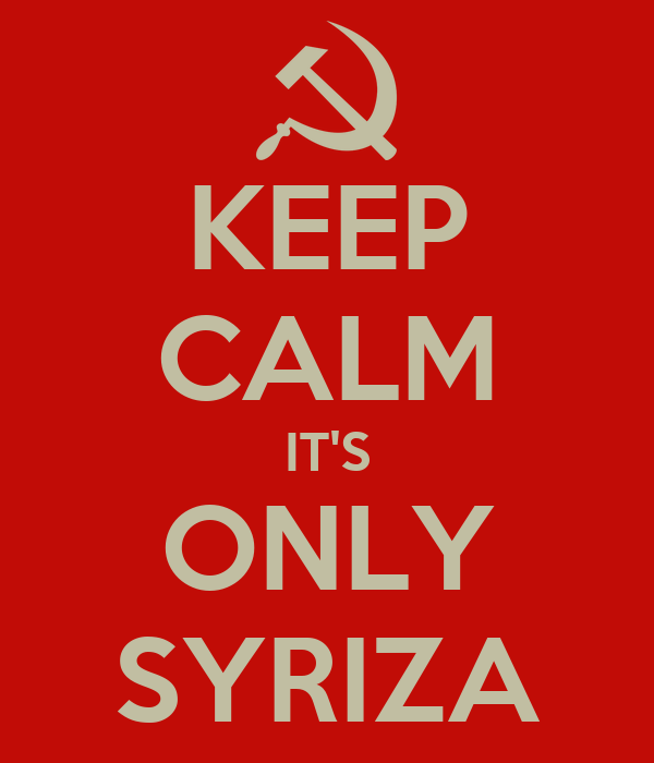 KEEP CALM IT'S ONLY SYRIZA