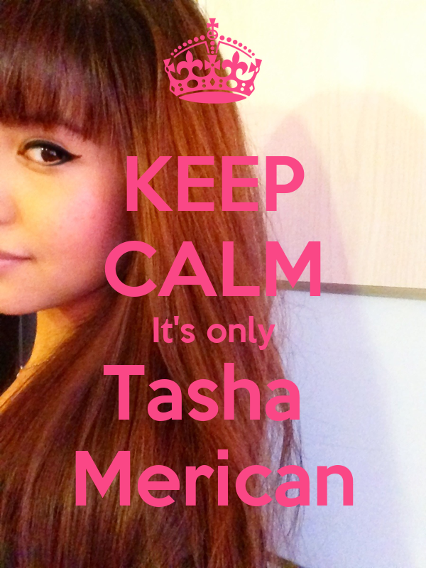 KEEP CALM It's only Tasha  Merican