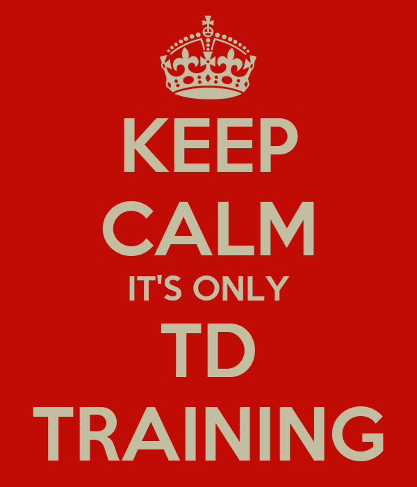 KEEP CALM IT'S ONLY TD TRAINING