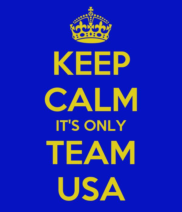 KEEP CALM IT'S ONLY TEAM USA