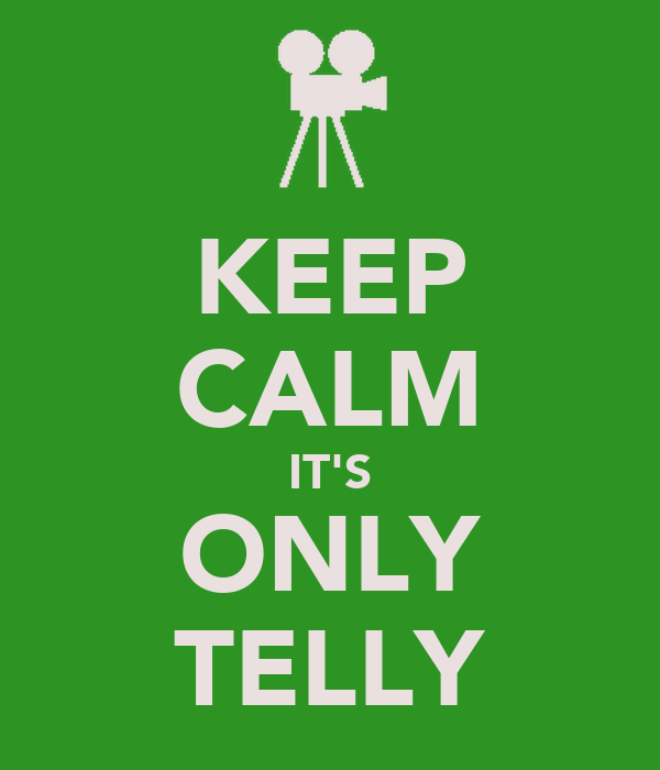 KEEP CALM IT'S ONLY TELLY