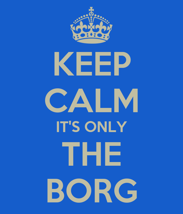 KEEP CALM IT'S ONLY THE BORG