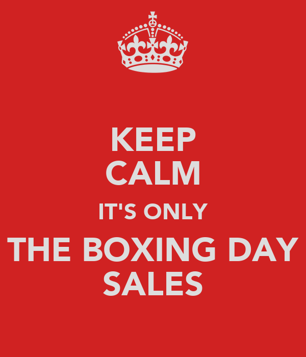 KEEP CALM IT'S ONLY THE BOXING DAY SALES