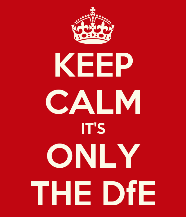 KEEP CALM IT'S ONLY THE DfE