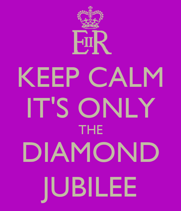 KEEP CALM IT'S ONLY THE DIAMOND JUBILEE