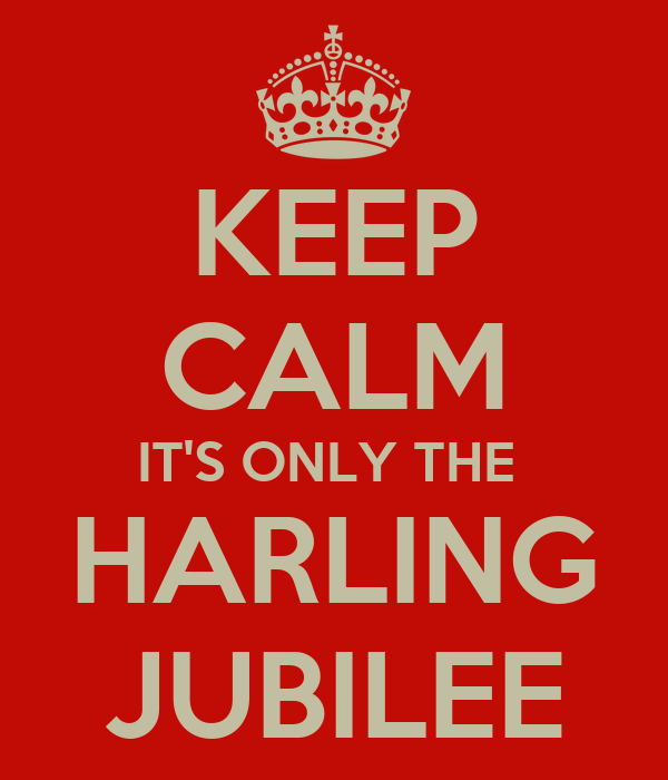 KEEP CALM IT'S ONLY THE  HARLING JUBILEE