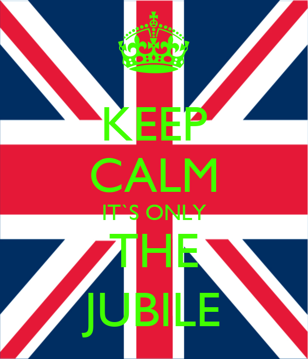 KEEP CALM IT`S ONLY THE JUBILE