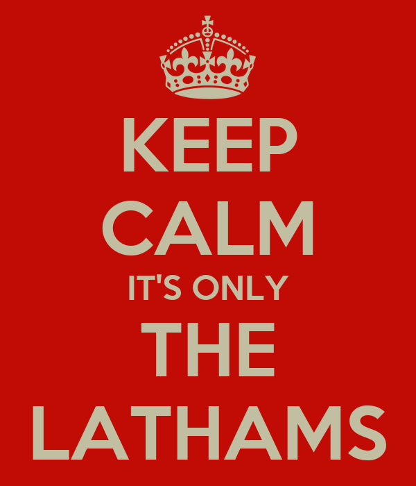 KEEP CALM IT'S ONLY THE LATHAMS