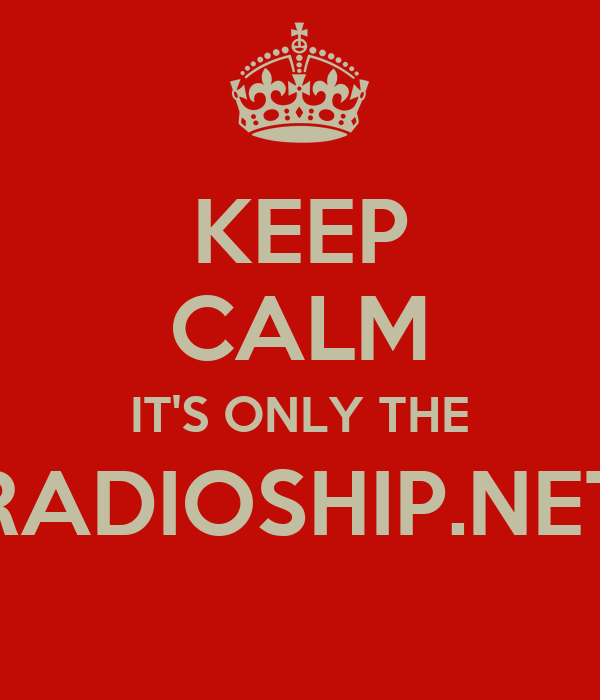 KEEP CALM IT'S ONLY THE RADIOSHIP.NET