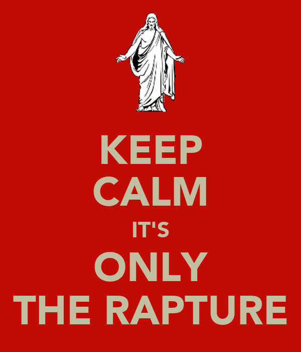KEEP CALM IT'S ONLY THE RAPTURE