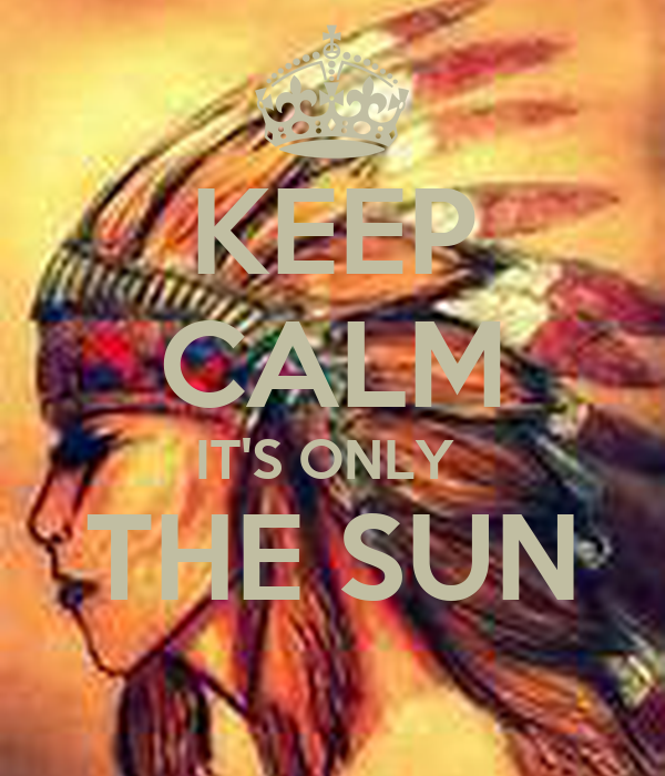 KEEP CALM IT'S ONLY  THE SUN